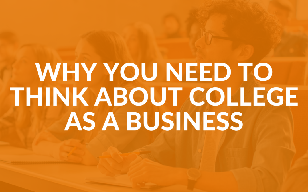Why You Need to Think About College as a Business