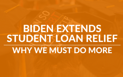 Biden Extends Student Loan Relief, Why We Must Do More
